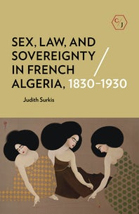 Sex, Law, and Sovereignty in French Algeria, 1830–1930