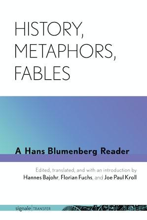 History, Metaphors, Fables: A Hans Blumenberg Reader Couverture du livre
