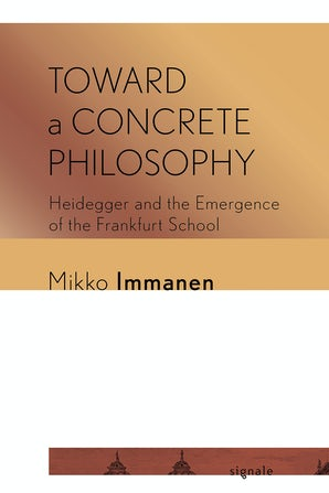 Toward a Concrete Philosophy: Heidegger and the Emergence of the Frankfurt School Couverture du livre